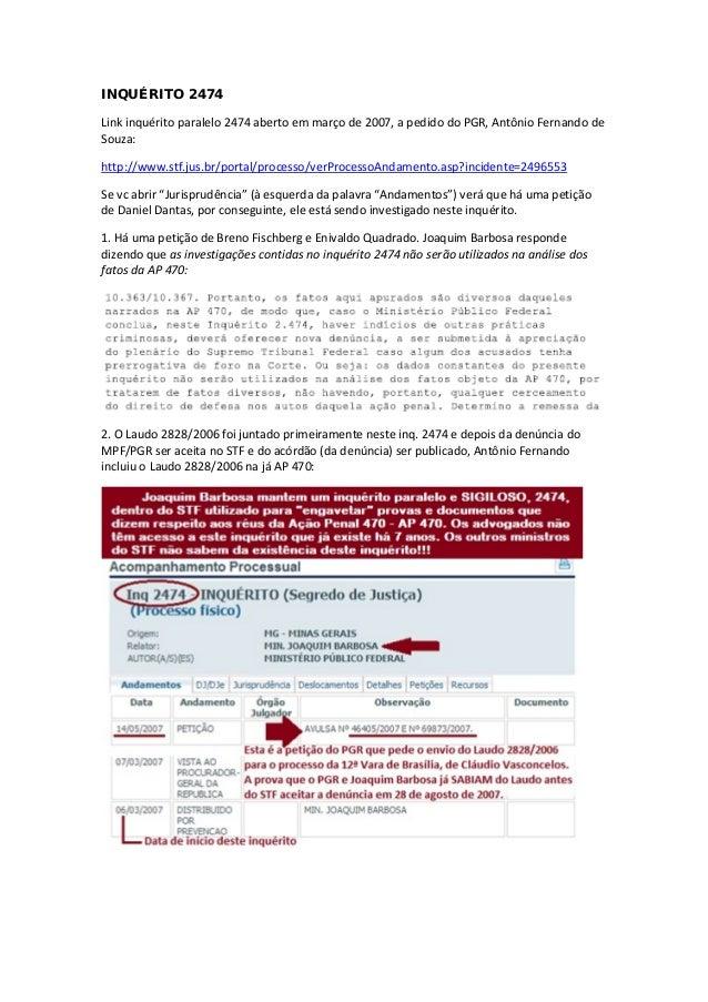 INQUÉRITO 2474 Link inquérito paralelo 2474 aberto em março de 2007, a pedido do PGR, Antônio Fernando de Souza: http://ww...