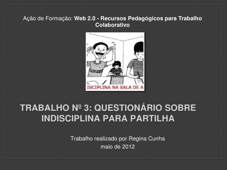 Ação de Formação: Web 2.0 - Recursos Pedagógicos para Trabalho                         ColaborativoTRABALHO Nº 3: QUESTION...