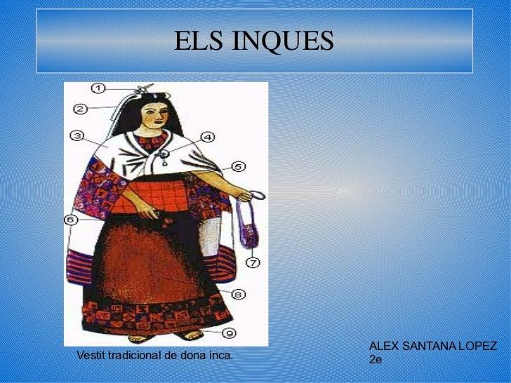 ELS INQUES ALEX SANTANA LOPEZ 2e Vestit tradicional de dona inca.