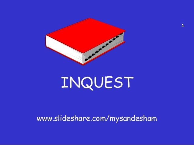 . INQUEST www.slideshare.com/mysandesham
