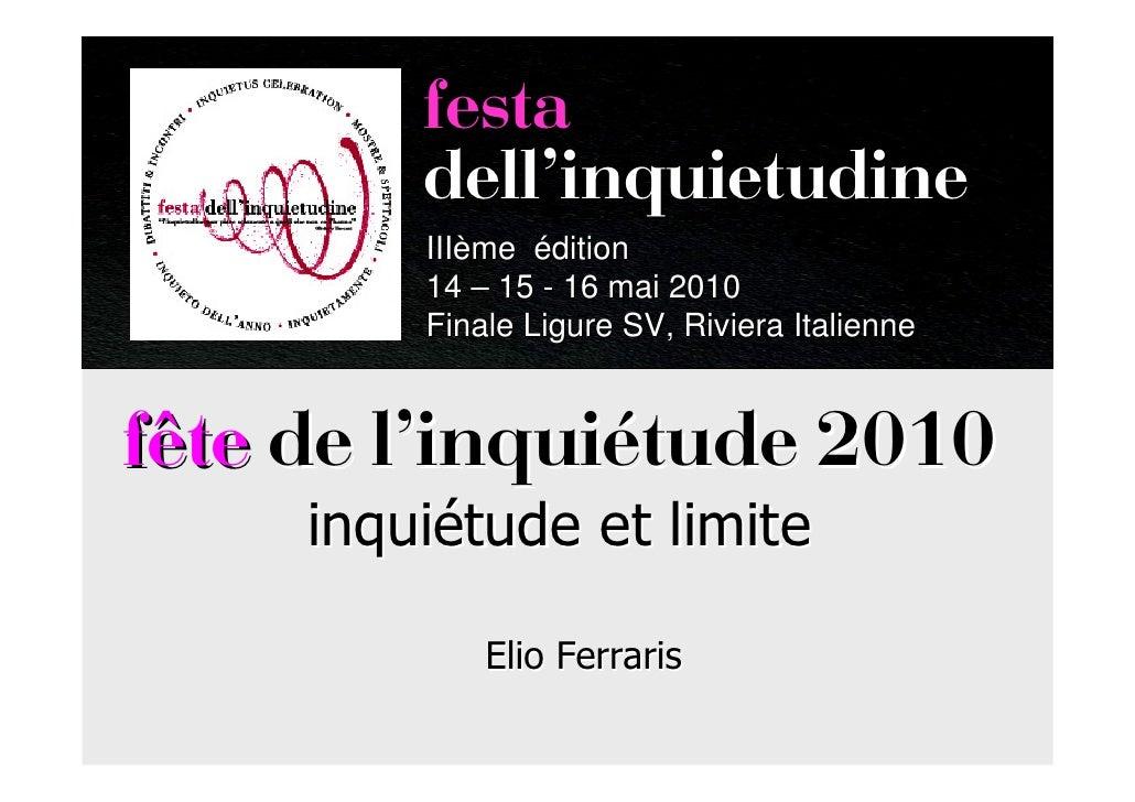 fête de l'inquiétude IIIème édition 14 – 15 - 16 mai 2010 Finale Ligure SV, Riviera Italienne         Elio Ferraris       ...
