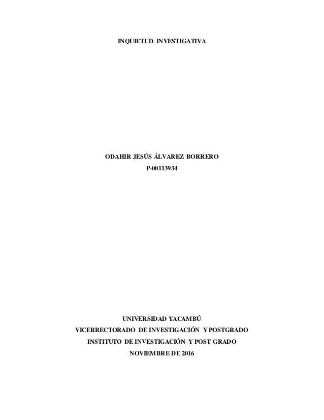 INQUIETUD INVESTIGATIVA ODAHIR JESÚS ÁLVAREZ BORRERO P-00113934 UNIVERSIDAD YACAMBÚ VICERRECTORADO DE INVESTIGACIÓN Y POST...