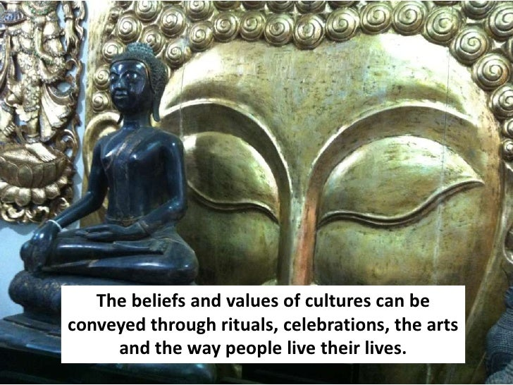 The beliefs and values of cultures can beconveyed through rituals, celebrations, the arts     and the way people live thei...