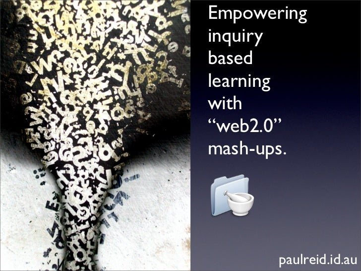 "Empowering inquiry based learning with ""web2.0"" mash-ups.            paulreid.id.au"