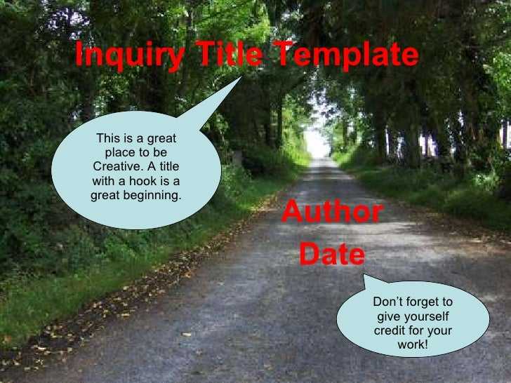 Inquiry Title Template Author Date This is a great place to be Creative. A title with a hook is a great beginning. Don't f...