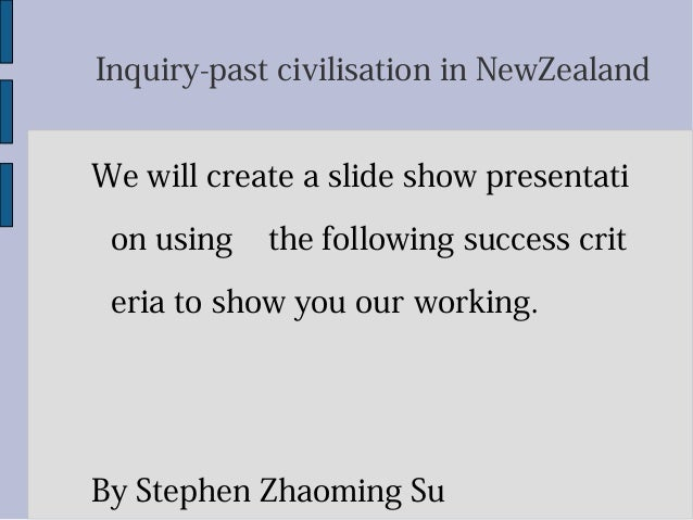 Inquiry-past civilisation in NewZealand We will create a slide show presentati on using the following success crit eria to...