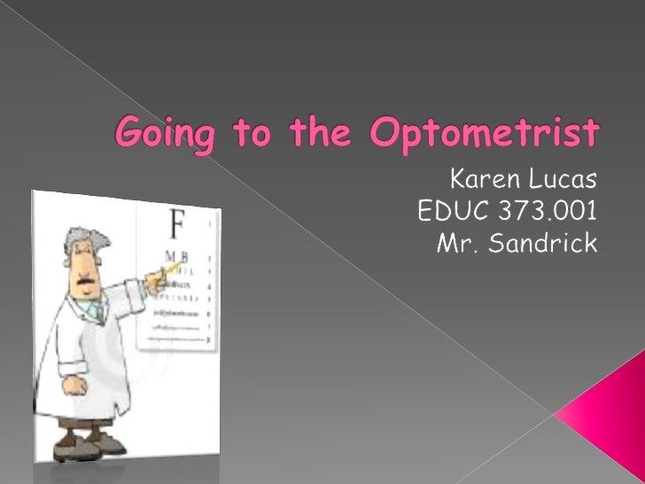 Going to the Optometrist<br />Karen Lucas<br />EDUC 373.001<br />Mr. Sandrick<br />