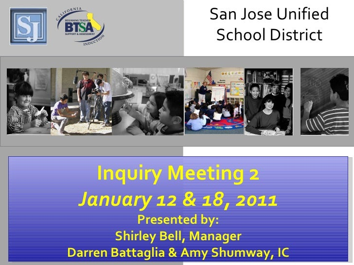 San Jose Unified School District Inquiry Meeting 2 January 12 & 18, 2011 Presented by: Shirley Bell, Manager Darren Battag...