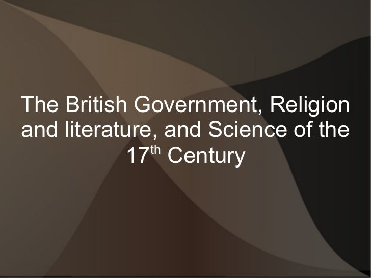 The British Government, Religionand literature, and Science of the              th           17 Century