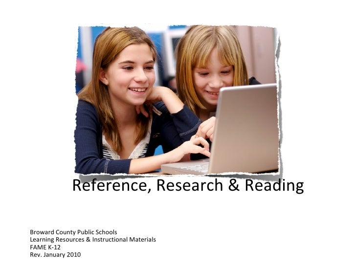 Reference, Research & Reading <ul><li>Broward County Public Schools </li></ul><ul><li>Learning Resources & Instructional M...