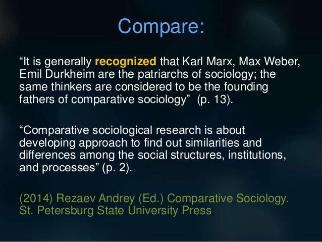 sociology comparative method What is a social fact the reader of the division of labor in society would have understood that sociology is a science which, like biology, studies the phenomena of the natural world and, like psychology, studies human actions, thoughts, and feelings.