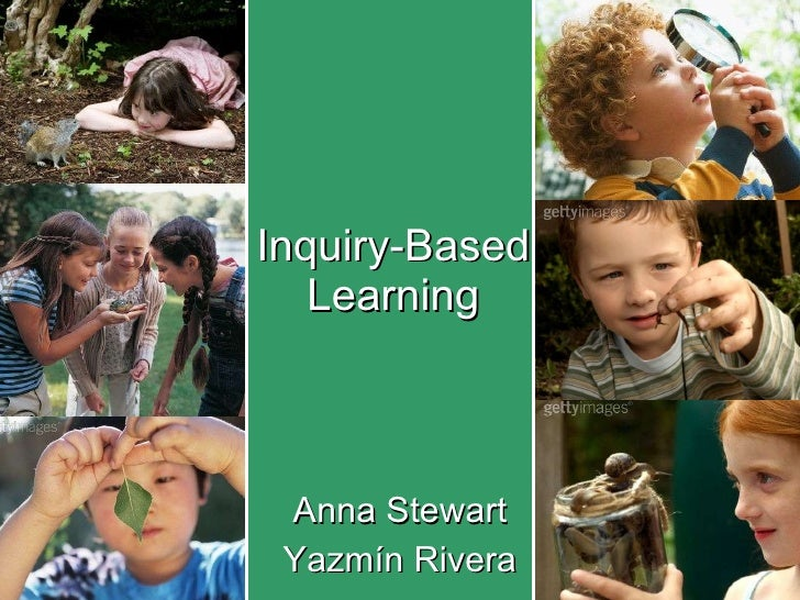 Inquiry-Based Learning Anna Stewart Yazmín Rivera