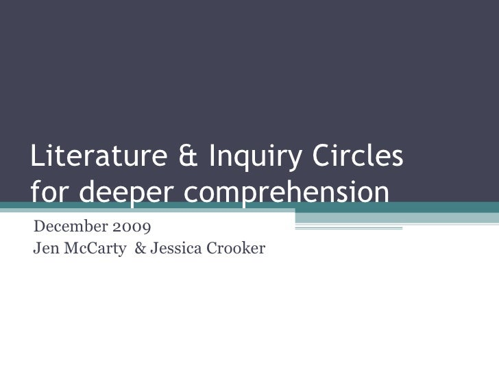 Literature & Inquiry Circles for deeper comprehension December 2009 Jen McCarty  & Jessica Crooker