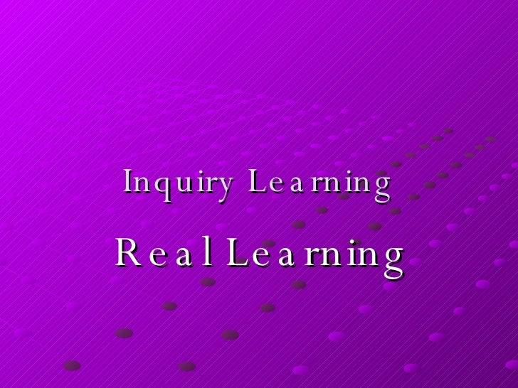 Inquiry Learning Real Learning