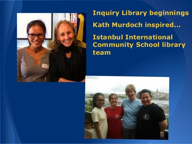 Inquiry Library beginnings Kath Murdoch inspired... Istanbul International Community School library team