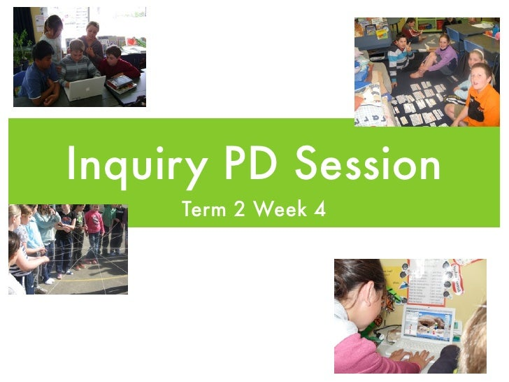 Inquiry PD Session      Term 2 Week 4