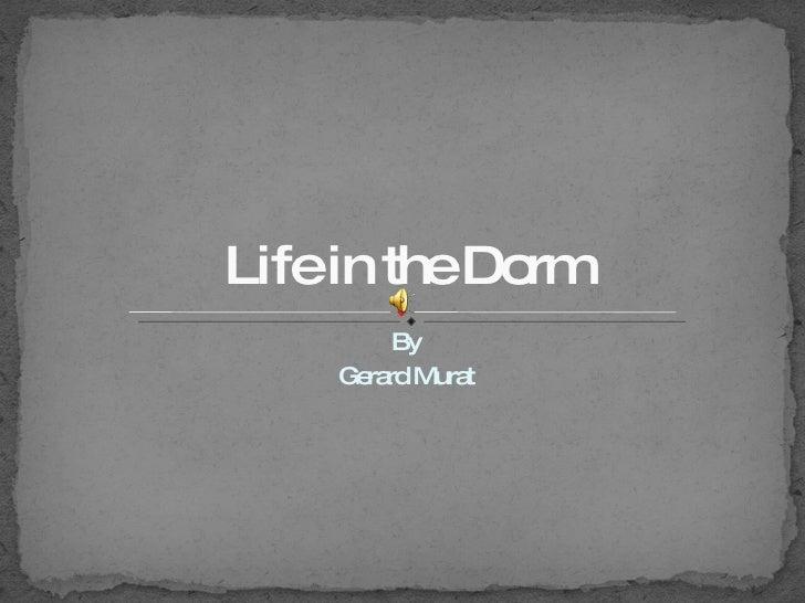 By Gerard Murat Life in the Dorm