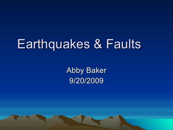 Earthquakes & Faults Abby Baker 9/20/2009