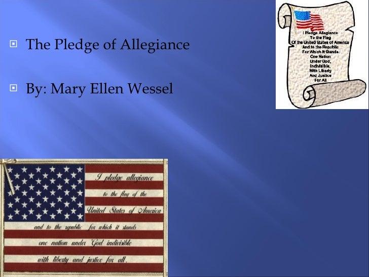 <ul><li>The Pledge of Allegiance </li></ul><ul><li>By: Mary Ellen Wessel </li></ul>