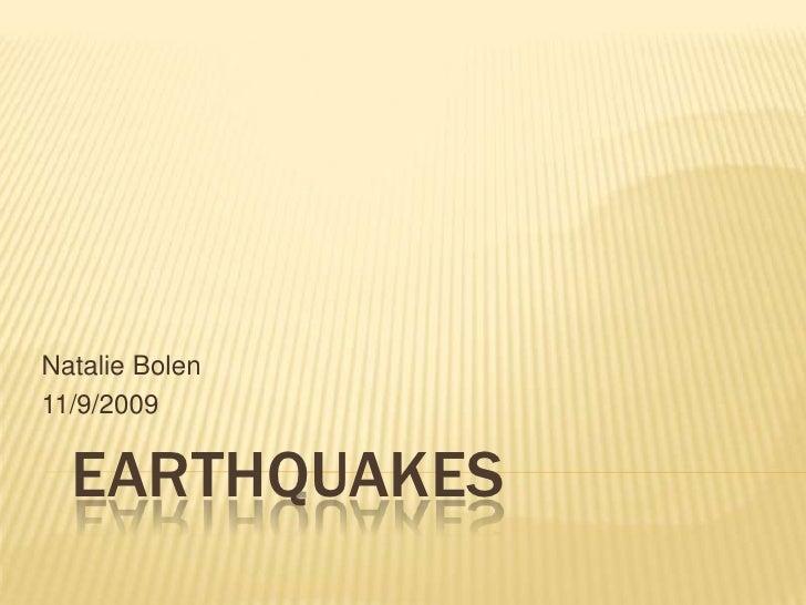 Earthquakes <br />Natalie Bolen<br />11/9/2009 <br />