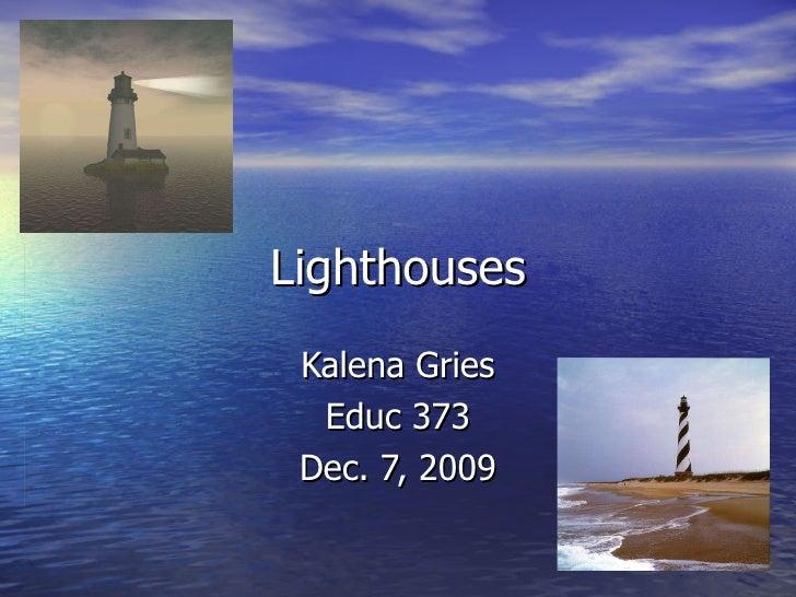 Lighthouses Kalena Gries Educ 373 Dec. 7, 2009