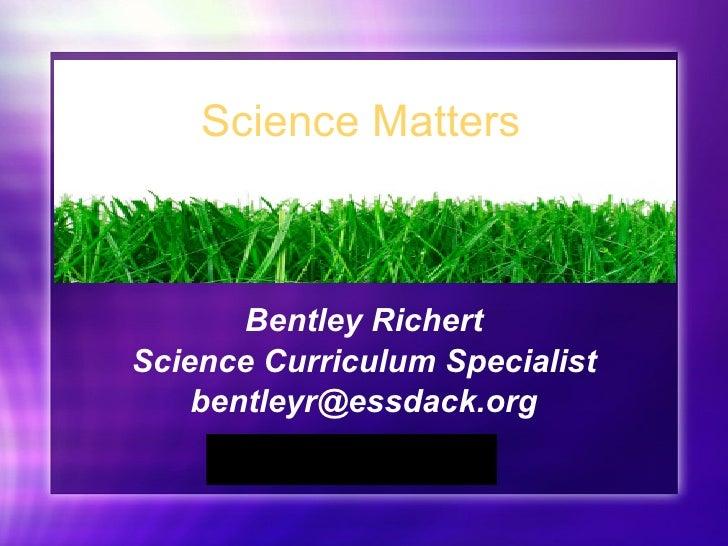 Bentley Richert Science Curriculum Specialist [email_address] Science Matters