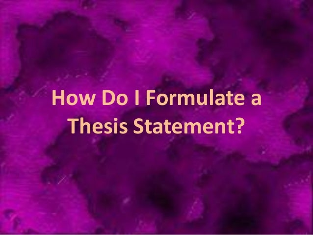 Formulating a thesis statement