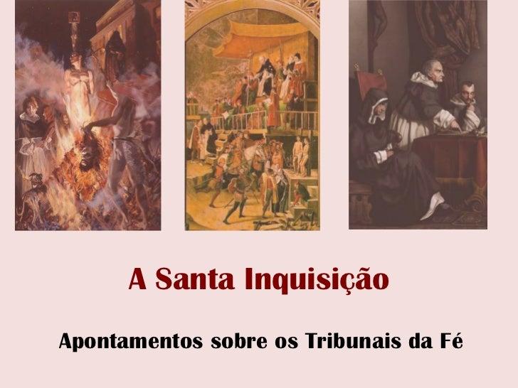 A Santa InquisiçãoApontamentos sobre os Tribunais da Fé