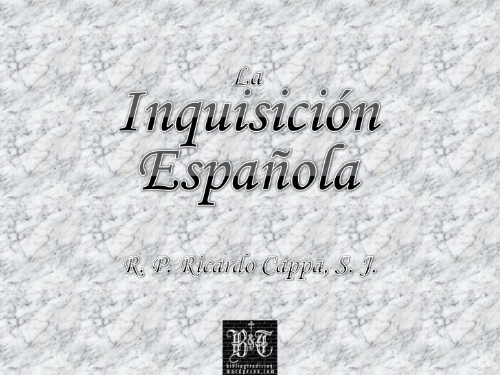La<br />Inquisición<br />Española<br />R. P. Ricardo Cappa, S. J.<br />