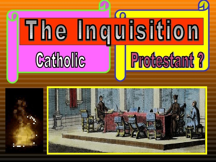 Catholic Protestant ? The Inquisition