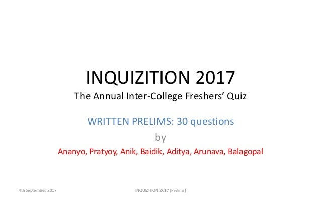 INQUIZITION 2017 The Annual Inter-College Freshers' Quiz WRITTEN PRELIMS: 30 questions by Ananyo, Pratyoy, Anik, Baidik, A...