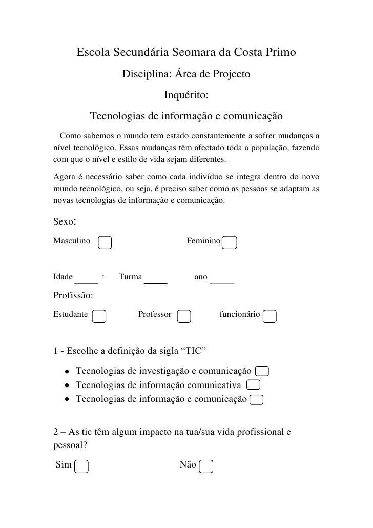 Escola Secundária Seomara da Costa Primo<br />Disciplina: Área de Projecto<br />Inquérito:<br />Tecnologias de informação ...