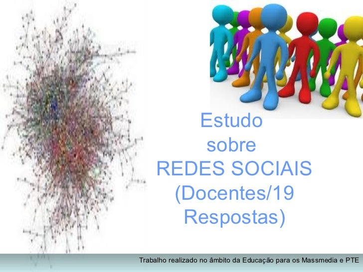 Estudo  sobre  REDES SOCIAIS (Docentes/19 Respostas) Trabalho realizado no âmbito da Educação para os Massmedia e PTE