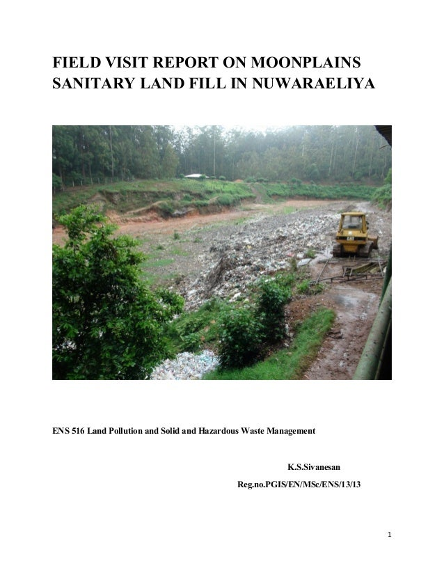 FIELD VISIT REPORT ON MOONPLAINS SANITARY LAND FILL IN NUWARAELIYA  ENS 516 Land Pollution and Solid and Hazardous Waste M...