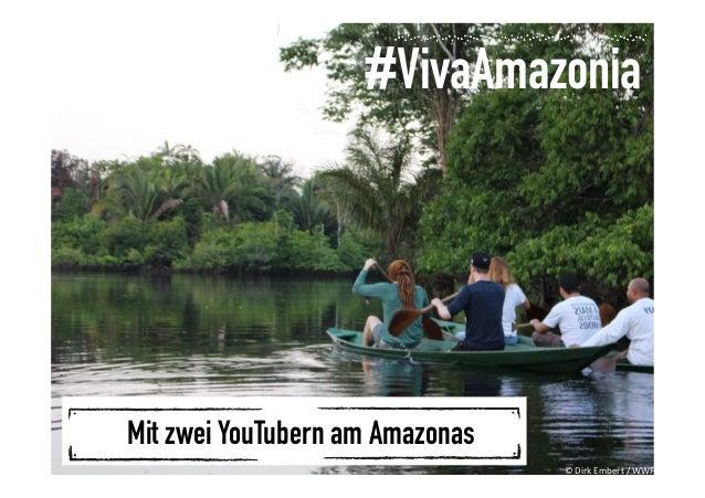 #vivaamazonia #VivaAmazonia Mit zwei YouTubern am Amazonas ©  Dirk  Embert  /  WWF