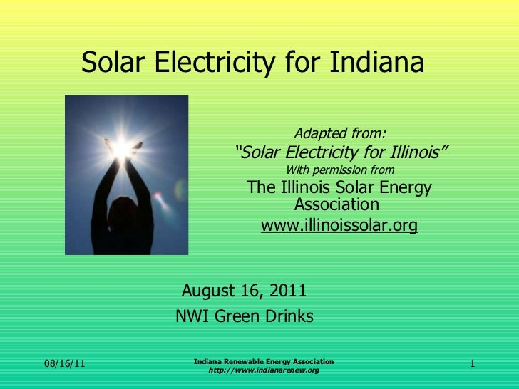 """Solar Electricity for Indiana Adapted from: """" Solar Electricity for Illinois"""" With permission from The Illinois Solar Ener..."""