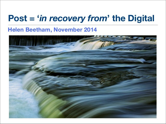 Post = 'in recovery from' the Digital Helen Beetham, November 2014