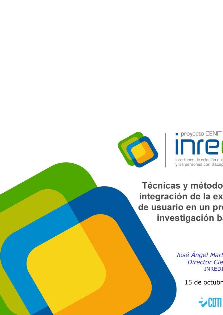 Técnicas y métodos para la integración de la experiencia de usuario en un proyecto de investigación básica 15 de octubre d...
