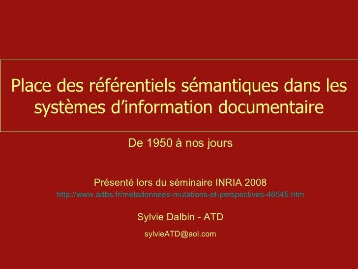 Place des référentiels sémantiques dans les systèmes d'information documentaire De 1950 à nos jours Présenté lors du sémin...