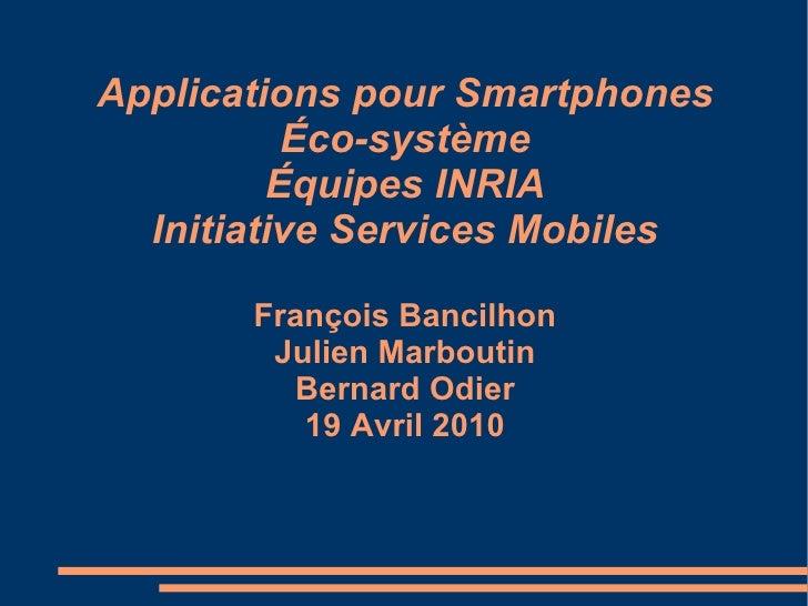 Applications pour Smartphones Éco-système Équipes INRIA Initiative Services Mobiles François Bancilhon Julien Marboutin Be...