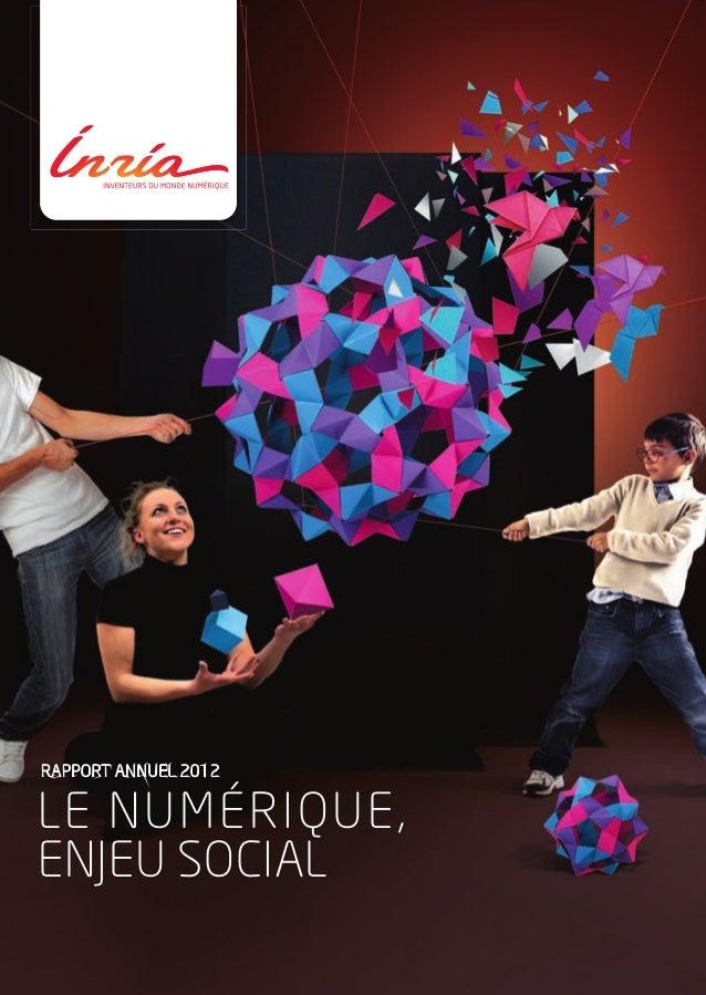 LE NUMÉRIQUE, ENJEU SOCIAL RAPPORT ANNUEL 2012 Domaine de Voluceau — Rocquencourt BP 105 78153 Le Chesnay Cedex France Tél...