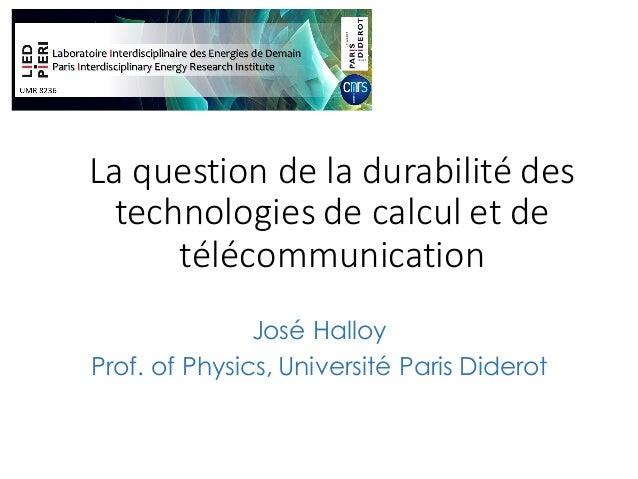 Laquestiondeladurabilitédes technologiesdecalculetde télécommunication José Halloy Prof. of Physics, Université...