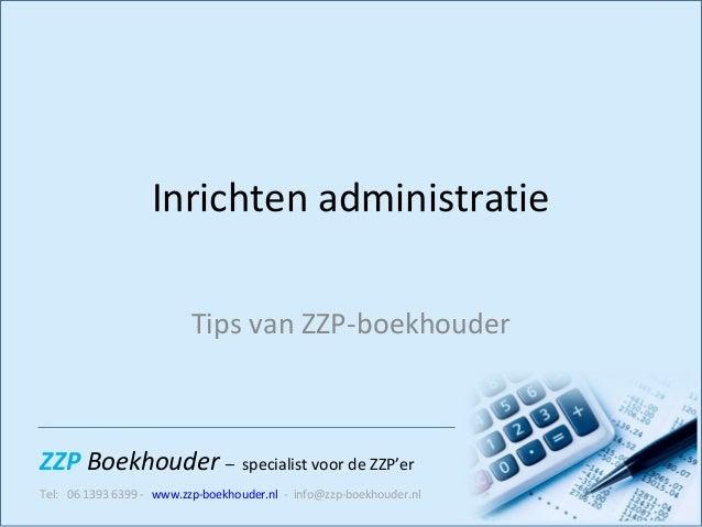 ZZP Boekhouder – specialist voor de ZZP'er Tel: 06 1393 6399 - www.zzp-boekhouder.nl - info@zzp-boekhouder.nl Inrichten ad...