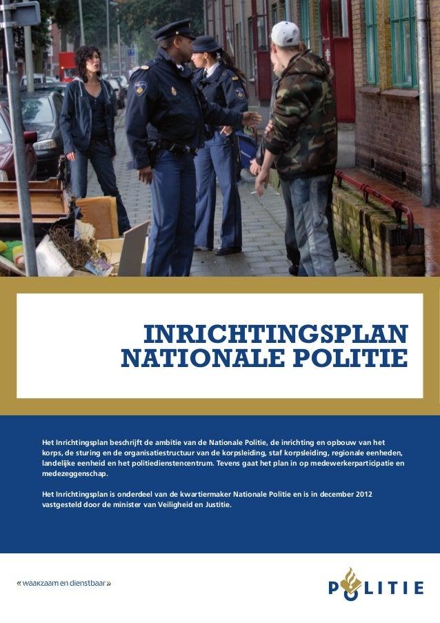 Inrichtingsplan NATIONALE POLITIE Het Inrichtingsplan beschrijft de ambitie van de Nationale Politie, de inrichting en opb...
