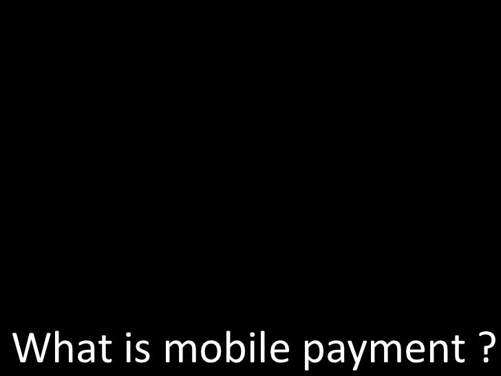 What is mobile payment ?
