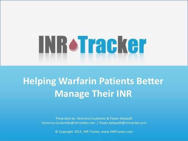 Helping Patients Regulate Their INR       Helping Warfarin Patients Better             www.INRTracker.com              Man...