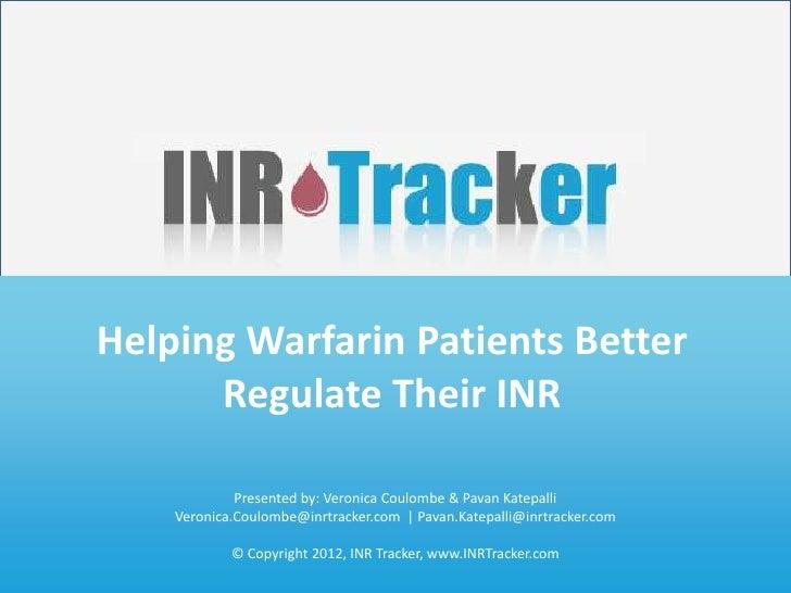 Helping Patients Regulate Their INR       Helping Warfarin Patients Better             www.INRTracker.com             Regu...