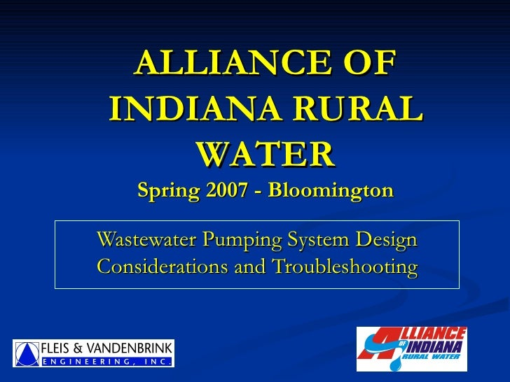 ALLIANCE OF INDIANA RURAL WATER Spring 2007 - Bloomington Wastewater Pumping System Design Considerations and Troubleshoot...