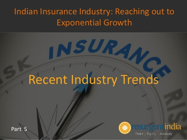 Recent Industry Trends Part 5 Indian Insurance Industry: Reaching out to Exponential Growth