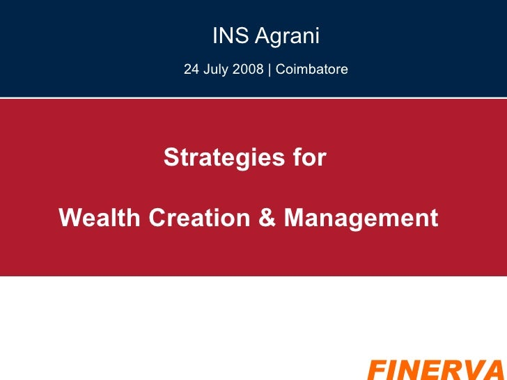 Strategies for  Wealth Creation & Management INS Agrani 24 July 2008 | Coimbatore